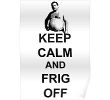Trailer Park Boys - Keep Calm And Frig Off Poster