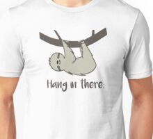 Hang in There! Unisex T-Shirt