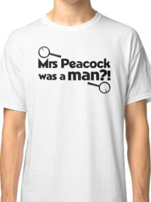 Mrs Peacock Was A Man?! Clue inspired fun! Classic T-Shirt