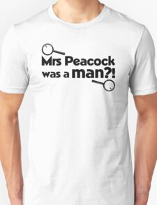 Mrs Peacock Was A Man?! Clue inspired fun! Unisex T-Shirt