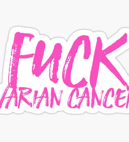 Fuck ovarian cancer! Sticker