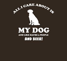 All I care about is my dog and like maybe 3 people and beer Unisex T-Shirt