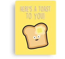 Here's a toast to you Canvas Print