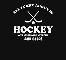 All I care about is hockey and like maybe 3 people and beer Unisex T-Shirt