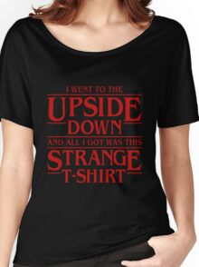 Stranger Things: I Went to the Upside Down and All I got was this Strange T-Shirt Women's Relaxed Fit T-Shirt