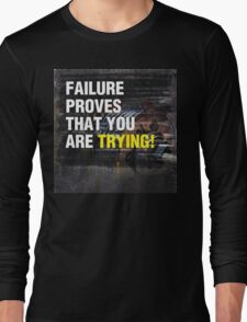 Failure Proves That You Are Trying Long Sleeve T-Shirt