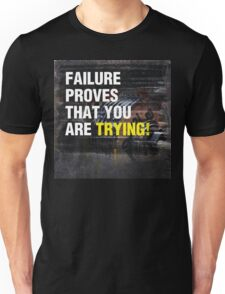 Failure Proves That You Are Trying Unisex T-Shirt