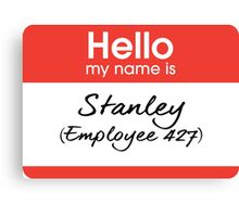 Hello my name is Stanley (Employee 427) Canvas Print