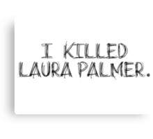 I KILLED LAURA PALMER DESIGN Canvas Print