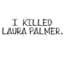 I KILLED LAURA PALMER DESIGN Photographic Print