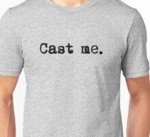 Cast Me. Unisex T-Shirt