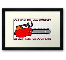 Have Chainsaw Will Torture Framed Print