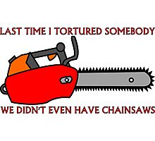 Have Chainsaw Will Torture Photographic Print
