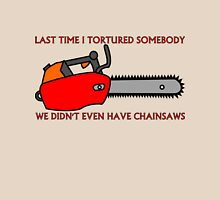 Have Chainsaw Will Torture T-Shirt