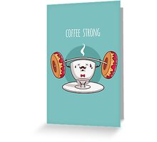 Coffee Strong Greeting Card