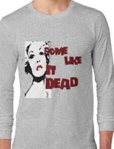 Some Like It Dead Long Sleeve T-Shirt