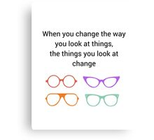 When you change the way you look at things - this things you look at change Canvas Print