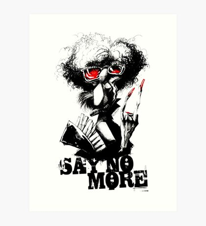SAY NO MORE Art Print