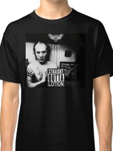 Straight Outta Lotion Classic T-Shirt