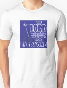 The LORD Walks Slow Unisex T-Shirt