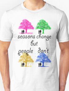 seasons change but people dont T-Shirt