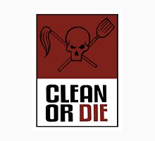 Clean or Die Unisex T-Shirt