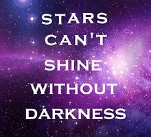 Galaxy, stars can't shine without darkness quote by heidilauren27