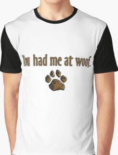 You had me at woof.  Graphic T-Shirt