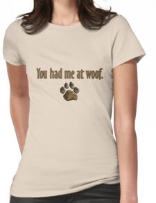 You had me at woof.  Womens Fitted T-Shirt