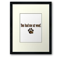 You had me at woof.  Framed Print