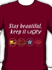 Stay beautiful, keep it ugly. T-Shirt