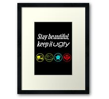 Stay beautiful, keep it ugly. Framed Print