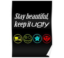 Stay beautiful, keep it ugly. Poster