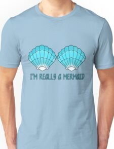 I'm really a mermaid Unisex T-Shirt