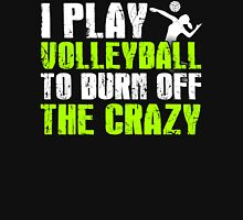 I PLAY VOLLEYBALL TO BURN OFF THE CRAZY Women's Relaxed Fit T-Shirt