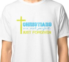 Christians Are Not Perfect - Just Forgiven T Shirt Classic T-Shirt