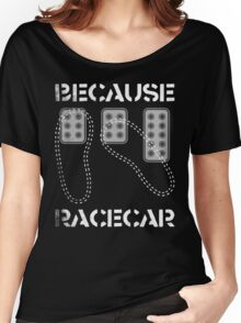 Heel Toe Three Pedals Because Racecar Women's Relaxed Fit T-Shirt