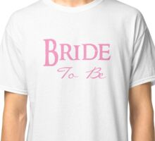 Bride To Be - Wedding Marriage Spouse Wife T Shirt Classic T-Shirt