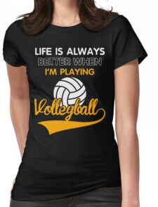 Life is always better when i'm playing volleyball Womens Fitted T-Shirt