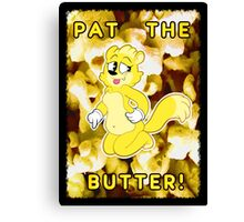 Pat the Butter! Canvas Print