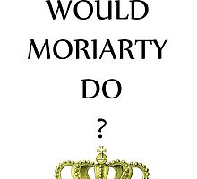 What Would Moriarty Do by Bantambb