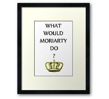 What Would Moriarty Do Framed Print