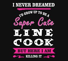 I Never Dreamed I'd Grow Up To Be A Super Cute Line Cook T-shirts Unisex T-Shirt