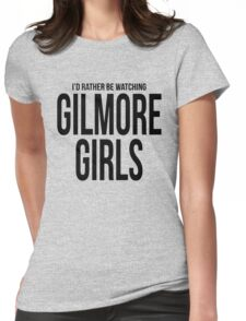 Rather Be Watching Gilmore Girls Womens Fitted T-Shirt