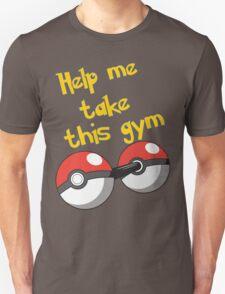 Help me take this Gym! - Pokemon Unisex T-Shirt