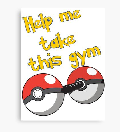 Help me take this Gym! - Pokemon Canvas Print