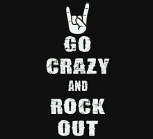 Go Crazy And Rock Out - Heavy Metal Keep Calm Parody T Shirt Unisex T-Shirt