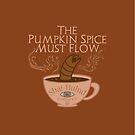 The Pumpkin Spice Must Flow by phantomssiren