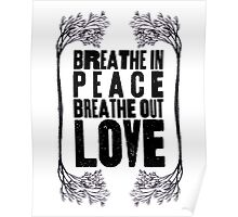 Breathe In Peace Breathe Out Love ♥ Poster