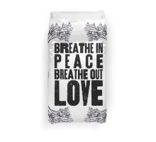 Breathe In Peace Breathe Out Love ♥ Duvet Cover